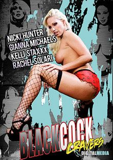 Black Cock Cravers, starring Kelli Staxxx, Gianna Michaels, Nicki Hunter, Mr. Ken, Rachel Solari, Bryon Long and Lexington Steele, produced by XDigital Media.