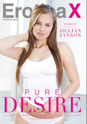 Pure Desire, starring Jillian Janson, Ashlyn Molloy, Veronica Radke, Tyler Nixon, Lily Love, James Deen and Danny Mountain, produced by Erotica X.