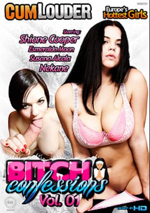 Bitch Confessions, starring Nekane, Shione Cooper, Juan Z, Susana Alcala, Esmeralada Moon, Rob Diesel and Nick Moreno, produced by Cum Louder.