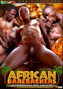 African Barebackers, starring Pear, Marvin, Rony, Kam (m), Patrick, Pala, Max, Andrew and Alex, produced by 80 Gays and CJXXX.