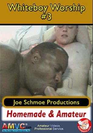 Whiteboy Worship 3, starring Black Joe, Eric, Ricky (Joe Schmoe), Jax and Joe Schmoe, produced by Joe Schmoe Productions.