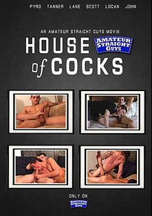 House Of Cocks, starring Pyro, Tanner (m), Lane, Logan, Scott and John, produced by Amateur Straight Guys.