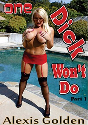 One Dick Won't Do, starring Alexis Golden, produced by Alexis Golden Productions.
