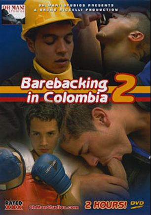 Barebacking In Colombia 2, starring Jaime (m), Javier, William, Ramon, Esneider, Ramiro, Nicolas and Fabio, produced by Oh Man! Studios.