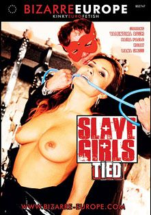 Slave Girls Tied, starring Valentina Rush, Kaira Paola, Liana Smiss and Holly, produced by Bizarre Europe, Sunset Media and Gothic Media.