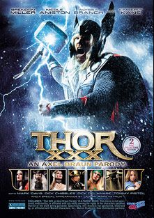 Thor XXX An Axel Braun Parody, starring Nicole Aniston, Alyssa Branch, Kimberly Kane, Julia Ann, Brendon Miller, Dick Chibbles, Tommy Pistol, Dick Delaware and Mark Davis, produced by Vivid Entertainment and Vivid XXX Super Heroes.