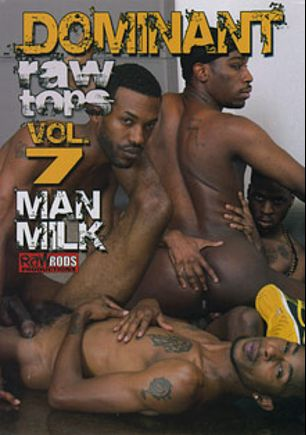 Dominant Raw Tops 7: Man Milk, starring Onyx Omari, Hoody LaVaye, Mr. Phat Lipps, Kemancheo, UniQue One, Nyja Davinci, Day Day Rockafella and Manny Baby, produced by Raw Rods Productions.