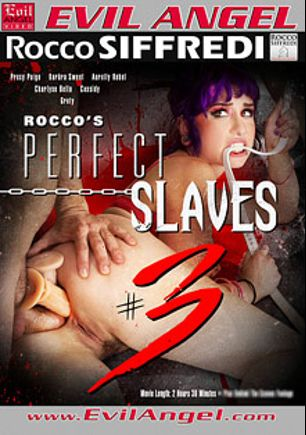 Rocco's Perfect Slaves 3, starring Proxy Paige, Charlyse Angel, Cassidy B, Grety (Evil Angel), Kristall Rush, Barbra Sweet, Michael Chapman, Rocco Siffredi and Ian Scott, produced by Evil Angel and Rocco Siffredi Productions.