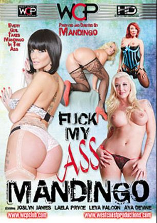 Fuck My Ass Mandingo, starring Laela Pryce, Leya Falcon, Joslyn James, Ava Devine and Mandingo, produced by West Coast Productions and Mandingo.
