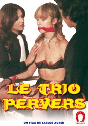 Perverse Threesome, starring Sara Mora, Andrea Guzon and Alfredo Calles, produced by ALPHA-FRANCE.