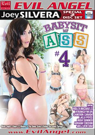 Babysit My Ass 4 Part 2, starring Adriana Chechik, Laela Pryce, Cameron Canada, Holly Michaels, Veronica Avluv, Juelz Ventura, India Summer, Charli Piper, Jessy Jones, Will Powers and Joey Silvera, produced by Evil Angel and Joey Silvera Video.