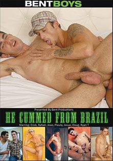 He Cummed From Brazil, starring Rafael Sanches, Erick Leony, Josue, Joao, Paulo and Ryan Star, produced by Bent Boys.
