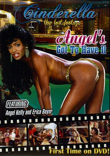Angel's Got To Have It, starring Angel Kelly, Erica Boyer, Lisa Bright, Alexa Parks, Billy Dee, Nikki Knight, Jerry Butler and Tom Byron, produced by Magnus Productions and Cinderella-Lost Footage.