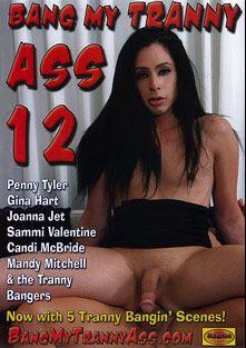 Bang My Tranny Ass 12, starring Mandy Mitchell, Gina Hart, Penny Tyler, Candy McBride, Sammi Valentina, Jason X, Sarah (o), Christian XXX and Joanna Jet, produced by Mancini Productions.