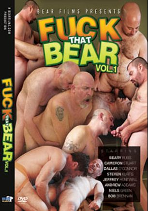 Fuck That Bear, starring Bob Brennan, Niels Green, Beary Rubs, Steven Kurtis, Dallas O'Connor, Jeffrey Huntwell, Cameron Stuart and Andrew Adams, produced by Bear Films.