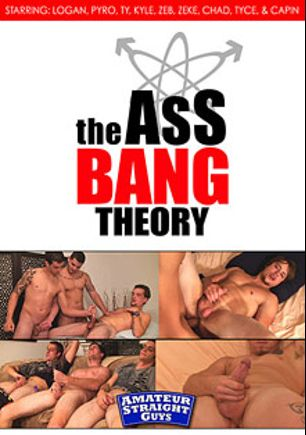 The Ass Bang Theory, starring Zeke, Tyce, Pyro, Zeb, Logan, Chad, Kyle and Ty, produced by Amateur Straight Guys.