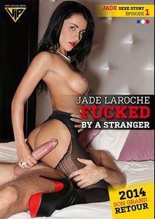 Jade LaRoche Fucked By A Stranger - French, starring Jade Laroche, produced by Very Intime Prod and Marc Dorcel.