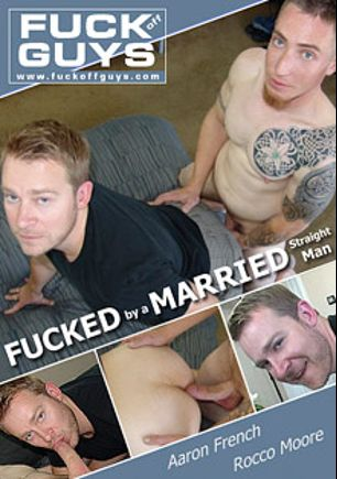 Fucked By A Married Straight Man, starring Rocco Moore and Aaron French, produced by FUCK Off GUYS.