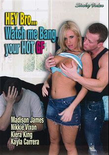 Hey Bro... Watch Me Bang Your Hot GF, starring Madison James, Nikki Vixon, Kiera King and Kayla Carrera, produced by Sticky Video.