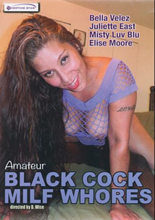 Amateur Black Cock MILF Whores, starring Bella Velez, Elise Moore, Misty Luv Blu and Juliette East, produced by Shooting Star Video.