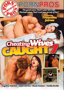 Cheating Wives Caught 7, starring Vanilla DeVille, Nicole Aniston, Franceska Jaimes, Angelina Valentine and Kayla Carrera, produced by Porn Pros.