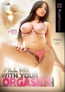 Fill Me With Your Orgasm 2, starring Anissa Kate, Addison Avery, Simone Sonay, Nicole Aniston, Ryan McLane, Xander Corvus, Seth Gamble, Eden Adams and Johnny Castle, produced by Pure Passion.