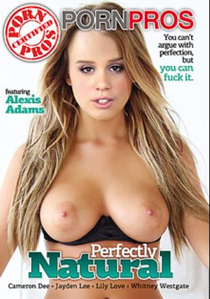 Perfectly Natural, starring Alexis Adams, Whitney Westgate, Embry Prada, Jayden Lee and Lily Love, produced by Porn Pros.