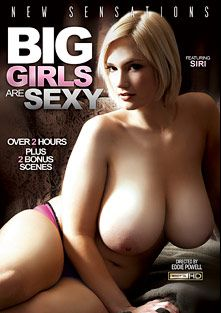 Big Girls Are Sexy, starring Siri, Alex Chance, Savannah Parker, Athena Pleasures, Michael Vegas, Jordan Ash, Ramon Nomar and Danny Mountain, produced by New Sensations.