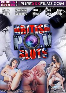 British POV Sluts, starring Faye Filly, Charlene Summers, Kiki Minaj, Lucy Love and Yuffie Yulan, produced by Purexxxfilms.