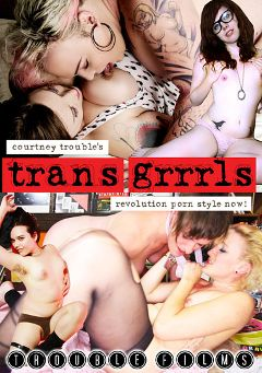 "Adult entertainment movie ""Trans Grrrls"" starring Emma Claire, Chelsea Poe & Tobi Hill-Meyer. Produced by TROUBLEfilms."