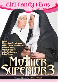 Mother Superior 3, starring Magdalene St. Michaels, Nikita Denise, Lara Brookes, Odette Delacroix, Ian Whitcomb and Veronica Snow, produced by Girl Candy Films.