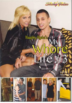 My Whore Life 3, starring Naughty Alysha, produced by Sticky Video.