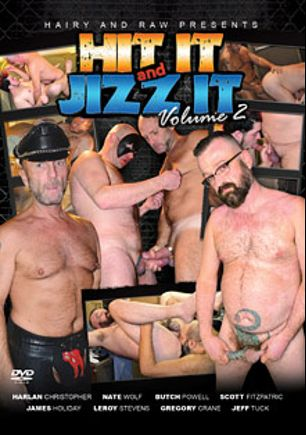 Hit It And Jizz It 2, starring James Holiday, Jeff Tuck, Gregory Crane, Leroy Stevens, Scott Fitzpatric, Harlan Christopher, Nate Wolf and Butch Powell, produced by Hairy And Raw.