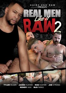 Real Men Like It Raw 2, starring Bud Parks, Rowdy Hixx, Rob Hunter, Tyler Ruger, Joe Strong and James Hunter, produced by Hairy And Raw.