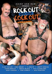 Rock Out With Your Cock Out 3, starring Brue Black, Tom Forrest, Kye Cleaveland, Ethan Manley, TJ Wolfe, Jack Redford, Mac Brody, Brett Kenyon, Rusty Woods and Clint Taylor, produced by Hairy And Raw.