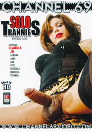 Solo Trannies, starring Claudia Costa, Susanna (o), Loredana, Crys (o), Marcella (o), Adriana (o), Anna (o) and Ana (o), produced by Channel 69.