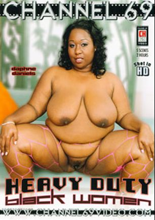 Heavy Duty Black Women, starring Daphne Daniels, Delilah Black, Mahogany Rain, Sabrina Love and Cheyanne Foxxx, produced by Channel 69.