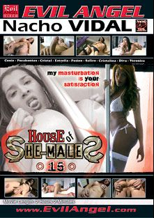 House Of She-Males 15, starring Pocahontas (o), Connie (o), Estrellita, Cristal (o), Passion (o), Cristalina, Safiro, Veronica (o) and Diva (o), produced by Nacho Vidal Productions and Evil Angel.