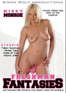 Freshman Fantasies, starring Missy Monroe, Katie St. Ives, Jenner, Mark Zane, Fallon Sommers, Ariana Jollee, Aimee Tyler, Scott Lyons, Joey Ray and Brandon Iron, produced by Simon Wolf.
