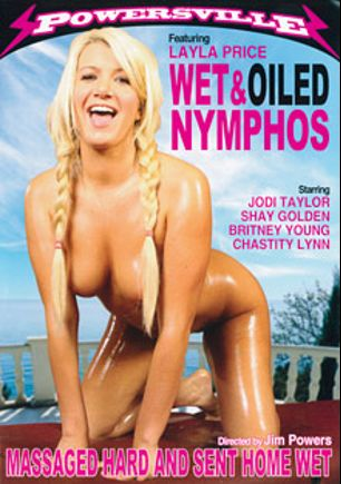 Wet And Oiled Nymphos, starring Laela Pryce, Jodi Taylor, Britney Young, Shay Golden and Chastity Lynn, produced by Powersville Inc.