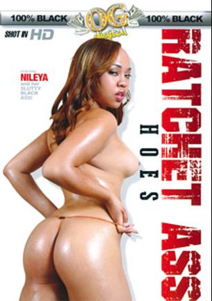 Ratchet Ass Hoes, starring Nileya, Megan Pryce, Melrose Foxxx and Misty Stone, produced by OG Digital.