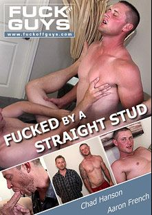 Fucked By A Straight Stud, starring Chad Hanson and Aaron French, produced by FUCK Off GUYS.