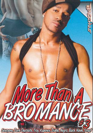More Than A Bromance 3, starring Sexcyone, Kaponex, Negro, Dark Chocolate (m), Black Hawk, Tempt, Diablo and Troy, produced by Bacchus.