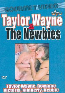 Taylor Wayne And The Newbies, starring Roxanne, Victoria, Taylor Wane, Debbie and Kimberly, produced by Gourmet Video Collection.