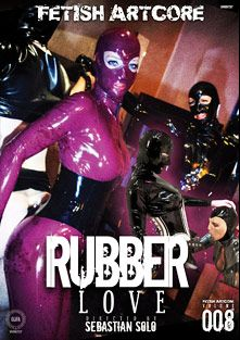 Fetish Artcore 8: Rubber Love, starring Madame Adore, Hedonia, Alex T., Miss Velours, Sebastian Solo, Slave Thor, Rubber Pixie, Andrew North, Pierced Cat, Tigerr Benson and Slave J, produced by Fetish Artcore.