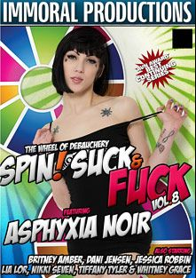 Spin Suck And Fuck 8, starring Asphyxia, Ike Diezel, Jessica Robbin, Nikki Seven, Lia Lor, Whitney Grace, Travis Varjak, Dani Jensen, Britney Amber, Porno Dan and Tiffany Tyler, produced by Immoral Productions.