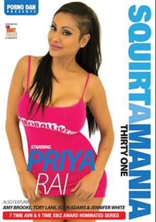 Squirtamania 31, starring Priya Rai, Amy Brooke, Jennifer White, Eden Adams, Porno Dan and Tory Lane, produced by Porno Dan Presents and Immoral Productions.