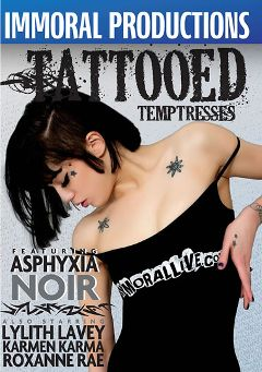 "Adult entertainment movie ""Tattooed Temptresses"" starring Asphyxia, Karmen Karma & Roxanne Rae. Produced by Immoral Productions."