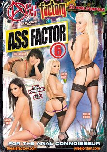 Ass Factor 6, starring Rose Monroe, Anissa Kate, Anikka Albrite, Ashley Fires, Ramon Nomar, Mick Blue, Manuel Ferrara and Toni Ribas, produced by The Ass Factory and Jules Jordan Video.