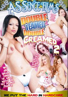 Double Teamed And Double Creamed 2, starring Rosses, Valentina Lopez, Hannah West, Katy Sweet and Peyton Lafferty, produced by Assence Films.